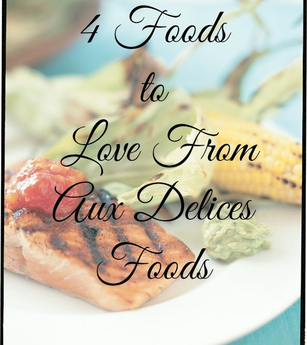 4 Foods to Love From Aux Delices