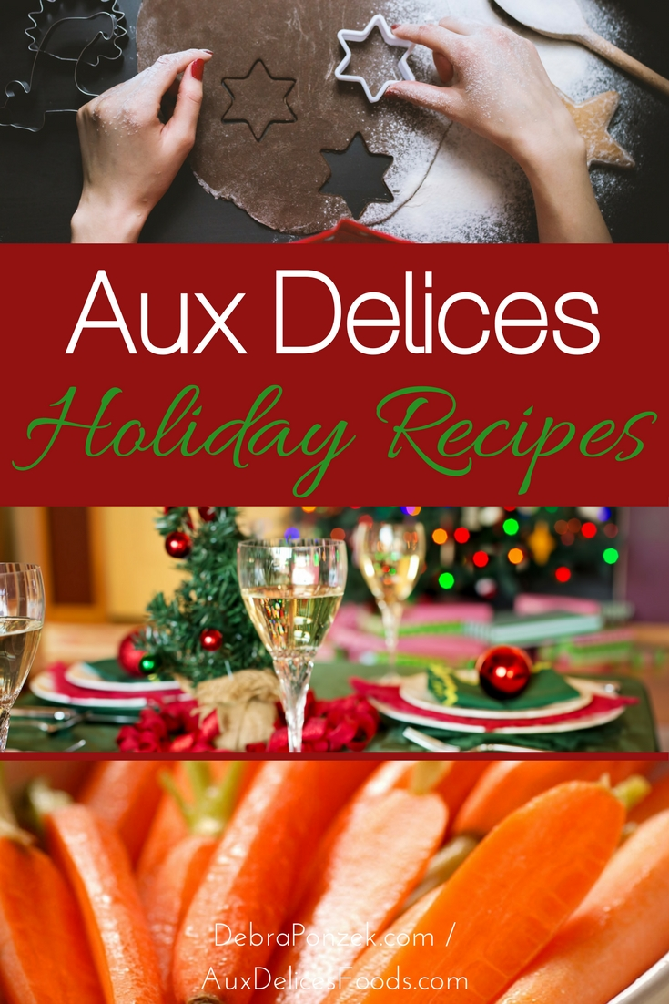Add some Aux Delices holiday recipes to your special celebrations and they may just become part of your family's traditions.