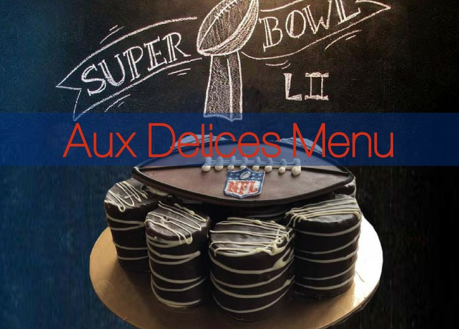 Super Bowl 2018 Delivery for Game Day with Aux Delices