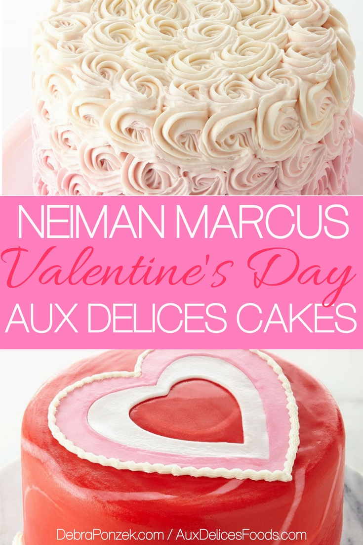 Aux Delices is giving everyone the opportunity to enjoy a special, exclusive Neiman Marcus Valentines Day cake that can be ordered online.